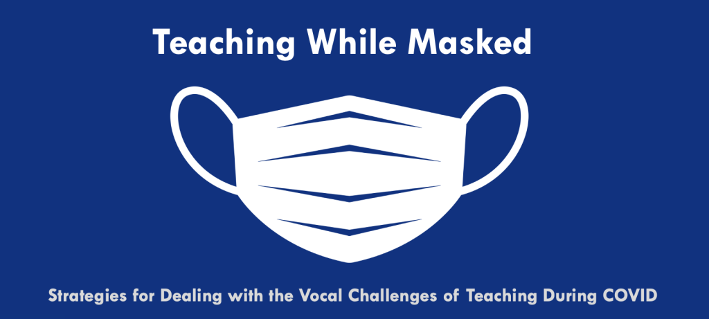 Teaching While Masked: Strategies for Dealing with the Vocal Challenges of Teaching During COVID
